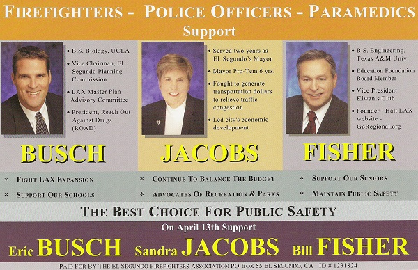 Back side of the slate campaign slate mailer sent by the El Segundo firefighters and police unions for Sandra Jacobs, Bill Fisher, and Eric Busch in the 2004 El Segundo City Council Election. The firefighter and police unions spend thousands of campaign dollars each election cycle to get millions of extra tax dollars in their paychecks and pensions each year.